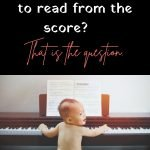 to memorise or to read the score